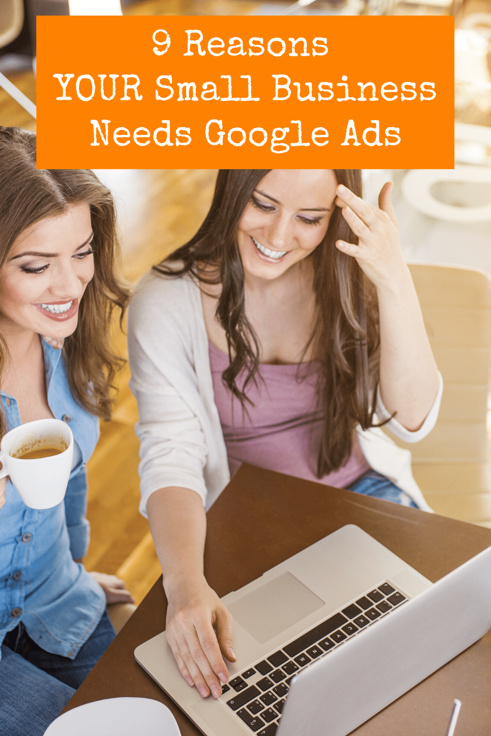9 Reasons Your Small Business Needs Google Ads