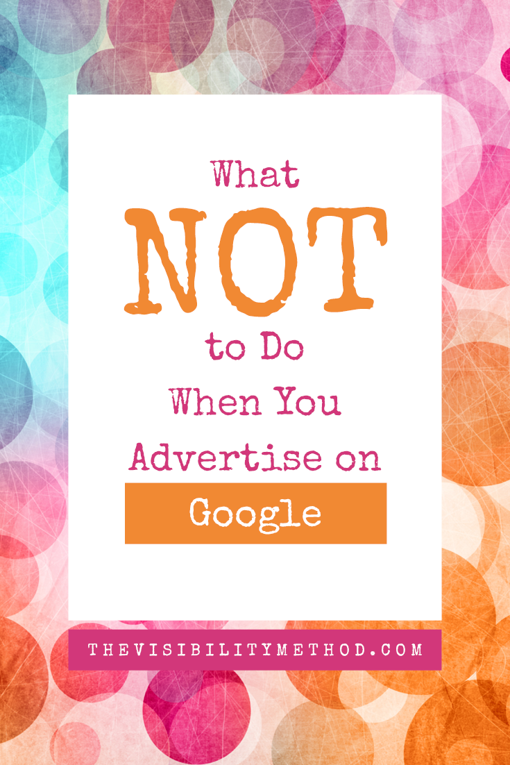 What NOT to Do When You Advertise on Google