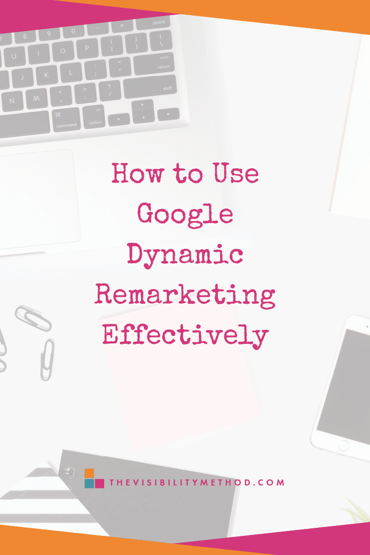 How to Use Google Dynamic Remarketing Effectively | The Visibility Method