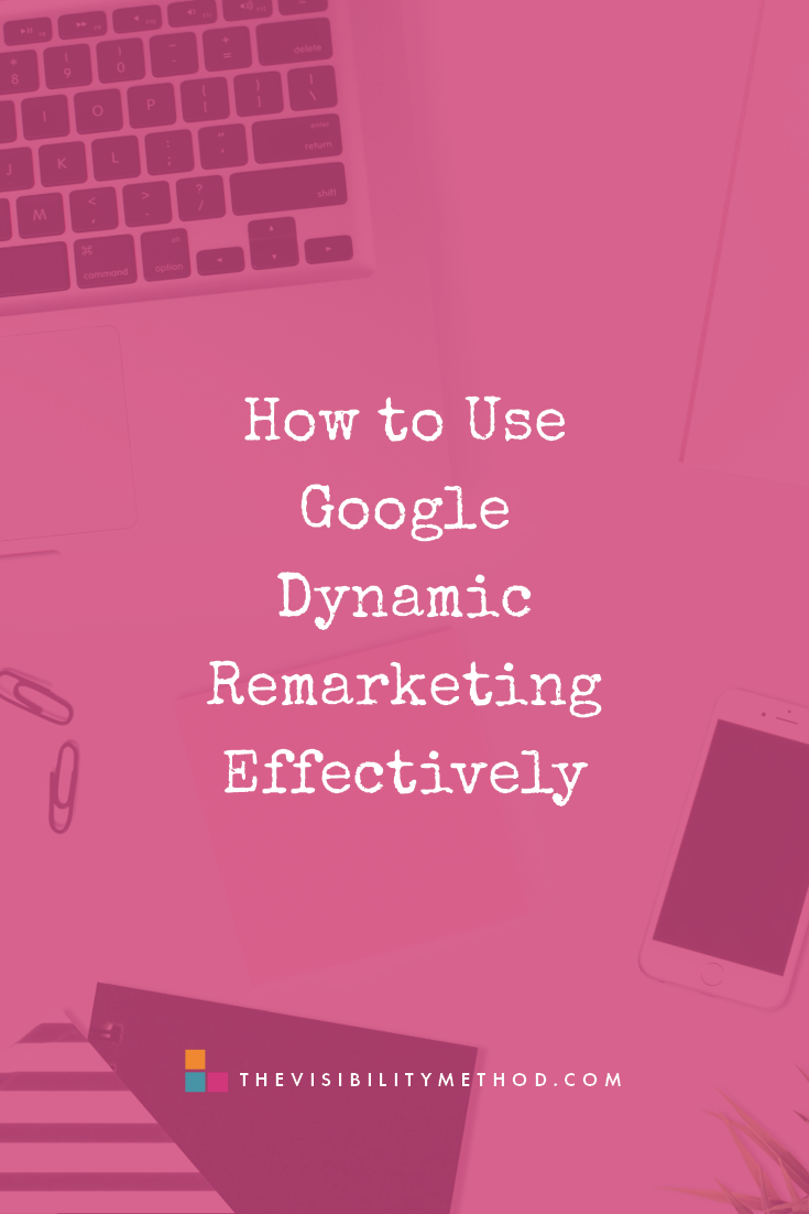 How to Use Google Dynamic Remarketing Effectively