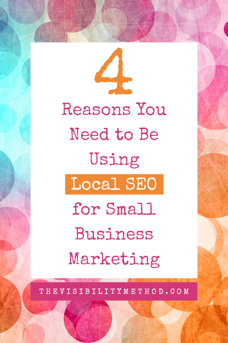 4 Reasons You Need to Be Using Local SEO for Small Business Marketing | The Visibility Method