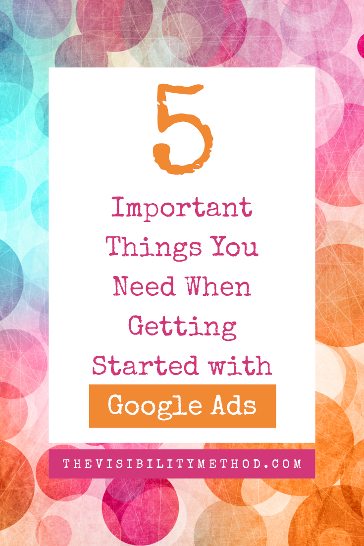 5 Important Things You Need When Getting Started With Google Ads